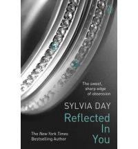 Reflected in You. A Crossfire Novel By Sylvia Day